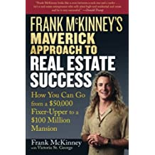 Frank McKinney's Maverick Approach to Real Estate Success: How You Can Go from a $50,000 Fixer-Upper to a $100 Million Mansion