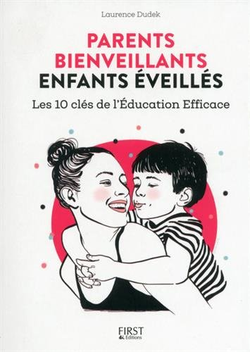 Parents bienveillants enfants éveillés : Les 10 clés de l'éducation efficace