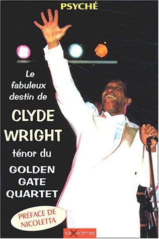 Le fabuleux destin de Clyde Wright, ténor du Golden Gate Quartet