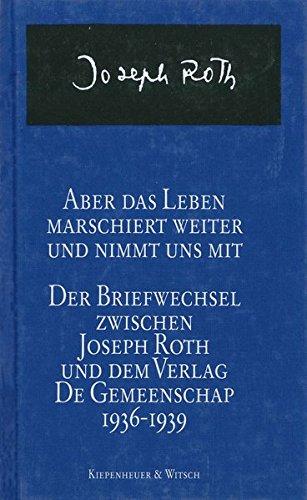 Aber das Leben marschiert weiter und nimmt uns mit. Der Briefwechsel zwischen Joseph Roth und dem Verlag De Gemeenschap 1936-1939