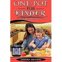 One Pot Kochbuch für Kinder: Einfache, schnelle, vegetarische, vegane und gesunde Rezepte. Alles aus nur einem Topf.