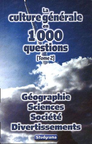 La culture générale en 1000 questions : Tome 2, Géographie Sciences Société Divertissements
