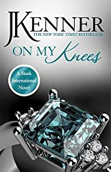 On My Knees: A Stark Novel by J. Kenner (2015-06-23)