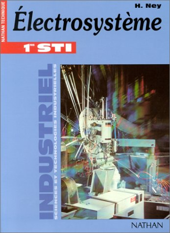 Industriel : Electrosystème, 1ère STI Génie électrotechnique (Manuel) par Henri Ney