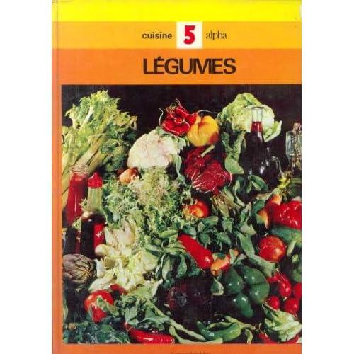 Guide pratique de cuisine Alpha Tome 5: Les légumes