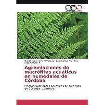 Agremiaciones de macrófitas acuáticas en humedales de Córdoba: Plantas Vasculares acuáticas de ciénagas ...