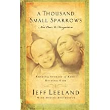 A Thousand Small Sparrows: Amazing Stories of Kids Helping Kids by Jeff Leeland (2007-08-21)