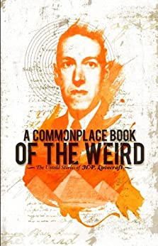 A Commonplace Book of the Weird: The Untold Stories of H.P. Lovecraft (English Edition) par [Parsons, Zack , Cranor, Jeffrey, Bashwiner, Meg, Lott-Schwartz, Hannah]