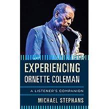 Experiencing Ornette Coleman: A Listener's Companion