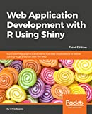 Web Application Development with R Using Shiny - Third Edition: Build stunning graphics and interactive data visualizations to deliver cutting-edge analytics over the Web