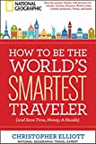 How to Be the World's Smartest Traveler (Save Time, Money, and Hassle)