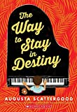 The Way to Stay in Destiny by Augusta Scattergood (2016-05-10)