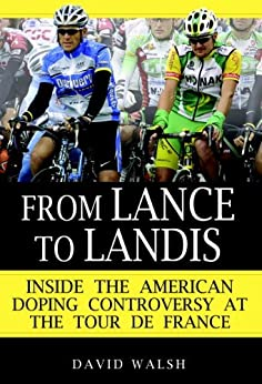 From Lance to Landis: Inside the American Doping Controversy at the Tour de France par [Walsh, David]