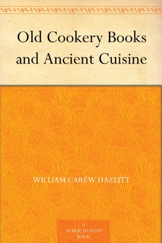 Old Cookery Books and Ancient Cuisine (English Edition)