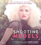 Shooting Models: Tips, Techniques & Testimony from Both Sides of the Camera