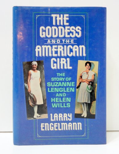 The Goddess and the American Girl: The Story of Suzanne Lenglen and Helen Wills