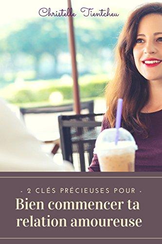 2 Clés précieuses pour bien commencer ta relation amoureuse par Christelle TIENTCHEU