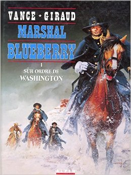 Marshal Blueberry, tome 1 : Sur ordre de Washington de William Vance (Dessins),Jean Giraud (Scenario) ( 22 novembre 1991 )
