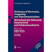 Dictionary of Electronics, Computing and Telecommunications/Wörterbuch der Elektronik, Datentechnik und Telekommunikation: Part 2: English-German/Teil ... English-German / Englisch-Deutsch