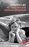 Ne tirez pas sur l'oiseau moqueur (Le Livre de Poche) by Harper Lee(2006-08-23) - Le Livre de poche - 01/01/2006