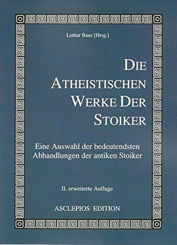 Die atheistischen Werke der Stoiker: Eine Auswahl der bedeutendsten Abhandlungen der antiken Stoiker
