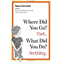 Where Did You Go? Out. What Did You Do? Nothing. by Robert Paul Smith (6-Sep-2010) Paperback