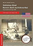 Geliebtes Kind - komm doch nach Amerika! Auswandererschicksal 1887 (ReiseTops, Band 21)