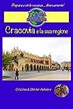 Cracovia e la sua regione: Scoprirete una bellissima città, una perla d'Europa ricca di storia e cultura! (Travel eGuide city)