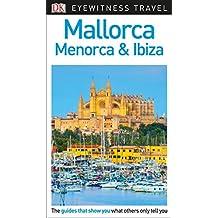 DK Eyewitness Travel Guide Mallorca, Menorca & Ibiza