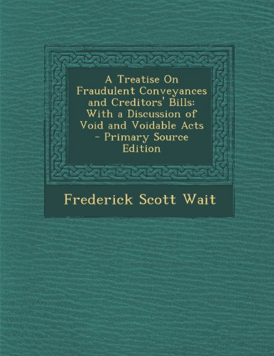 Treatise on Fraudulent Conveyances and Creditors' Bills: With a Discussion of Void and Voidable Acts