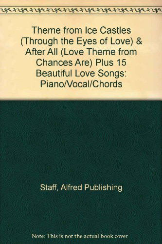 Ice Castles, Theme from Through the Eyes of Love + After All, Ove Theme from Chances Are + 15 Beautiful Love Songs: Piano/Vocal/chords