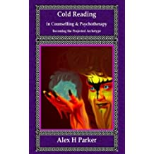 Cold Reading in Counselling and Psychotherapy: : Becoming the Projected Archetype
