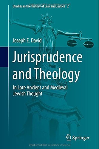 Jurisprudence and Theology: In Late Ancient and Medieval Jewish Thought (Studies in the History of Law and Justice) 2014 edition by David, Joseph (2014) Hardcover