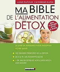 Ma bible de l'alimentation détox : Le livre de référence pour préserver votre santé