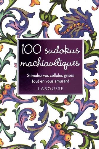 100 sudokus machiavéliques : Stimulez vos cellules grises tout en vous amusant