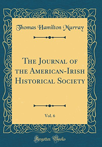 The Journal of the American-Irish Historical Society, Vol. 6 (Classic Reprint)