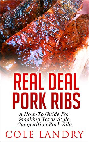 real-deal-pork-ribs-a-how-to-guide-on-smoking-texas-style-competition-pork-ribs-english-edition