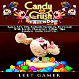 Candy Crush Friends Saga: Game, APK, IOS, Android, Facebook, Download, Wiki, Levels, Characters, Online, Tips, Boosters, Guide Unofficial