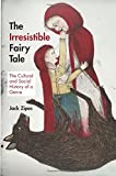 The Irresistible Fairy Tale: The Cultural and...