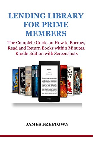 LENDING LIBRARY FOR PRIME MEMBERS: The Complete Guide on How to Borrow, Read and Return Books within Minutes.  Kindle Edition with Screenshots (English Edition) Prime Ebook-lending-library