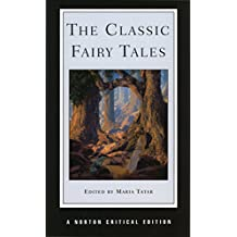 Classic Fairy Tales (Norton Critical Editions)