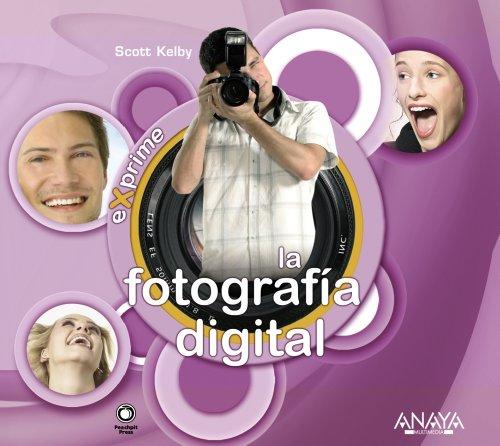 La fotografía digital (Exprime) por Scott Kelby