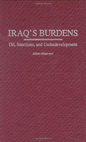 Iraq's Burdens: Oil, Sanctions, and Underdevelopment: The Burdens of Oil and Sanctions (Contributions in Economics and Economic History,)