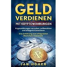 Geld verdienen mit Kryptowährungen: Kryptowährungen verstehen, aufbewahren und erfolgreich investieren. Eine Einführung zum erfolgreichen Blockchain-Investment.
