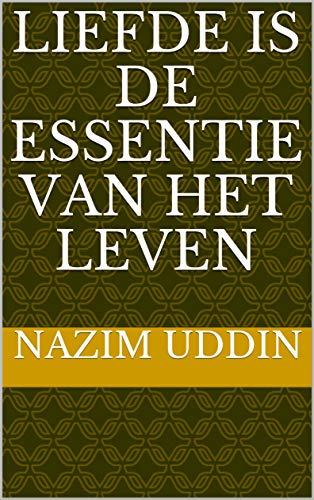 Liefde Is De Essentie Van Het Leven Dutch Edition Ebook