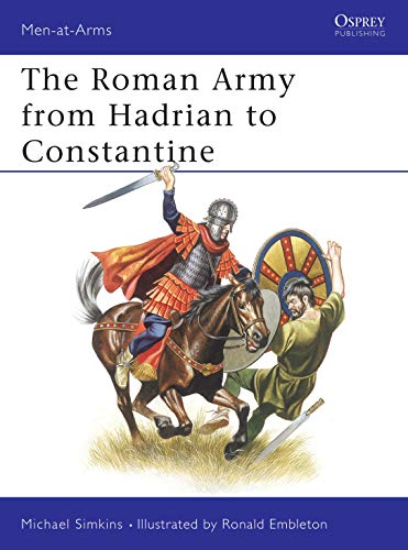 The Roman Army from Hadrian to Constantine (Men-at-Arms Book 93 ...