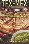 Tex-Mex Takeout Cookbook: Favorite Te...