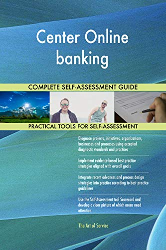 Center Online banking All-Inclusive Self-Assessment - More than 700 Success Criteria, Instant Visual Insights, Comprehensive Spreadsheet Dashboard, Auto-Prioritized for Quick Results