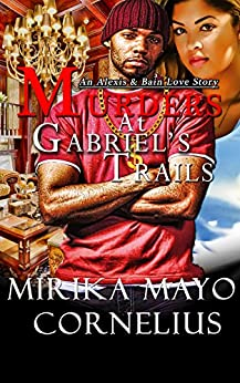 Murders At Gabriel's Trails: An Alexis & Bain Love Story (The Gabriel's Trails Series Book 1) by [Cornelius, Mirika Mayo]