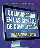 Colaboración en las ciencias de computación / Collaboration in computer science: Trabajemos juntos / Let's work together (Ciencia de computación: ... / Essential Concepts in Computer Science)